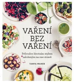 Vaření bez vaření – Průvodce životním stylem založeným na raw stravě